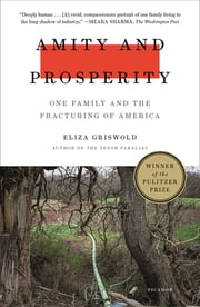 Amity and Prosperity - One Family and the Fracturing of America ebook by Eliza Griswold