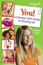 You! A Christian Girl's Guide to Growing Up ebook by Nancy N. Rue