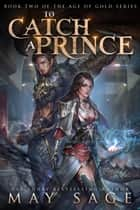 To Catch a Prince ebook by May Sage