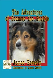 The Adventures of Seamus the Sheltie ebook by James Beverly