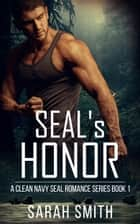 SEAL'S Honor: A Clean Navy SEAL Romance Series 1 ebook by Sarah Smith