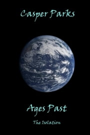 Ages Past: The Isolation ebook by Casper Parks