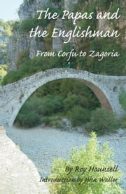 The Papas and the Englishman - From Corfu to Zagoria ebook by Roy Hounsell,John Waller