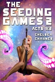 The Seeding Games 2: Acts 1 & 2 ebook by Chelsea Chaynes