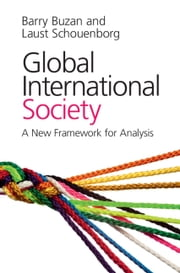 Global International Society - A New Framework for Analysis ebook by Barry Buzan, Laust Schouenborg