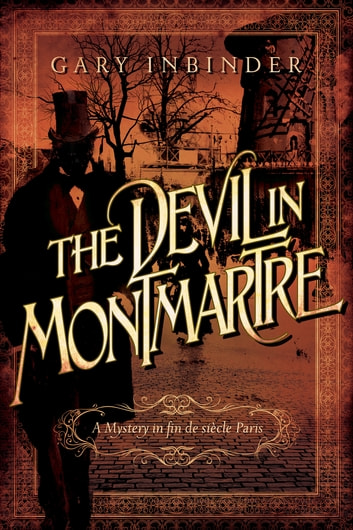 The Devil in Montmartre: A Mystery in Fin de Siècle Paris ebook by Gary Inbinder