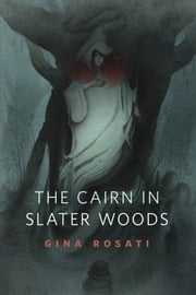 The Cairn in Slater Woods - A Tor.Com Original ebook by Gina Rosati