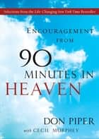 Encouragement from 90 Minutes in Heaven - Selections from the Life-Changing New York Times Bestseller ebook by Don Piper, Cecil Murphey