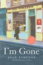 I'm Gone - A Novel ebook by Jean Echenoz, Mark Polizzotti, Lily Tuck