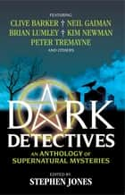 Dark Detectives: An Anthology of Supernatural Mysteries ebook by Stephen Jones