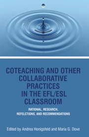 CoTeaching and Other Collaborative Practices in The EFL/ESL Classroom - Rationale, Research, Reflections, And Recommendations ebook by Andrea Honigsfeld, Maria G. Dove