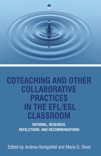 CoTeaching and Other Collaborative Practices in The EFL/ESL Classroom - Rationale, Research, Reflections, And Recommendations ebook by
