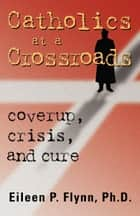 Catholics at a Crossroads ebook by Eileen Flynn