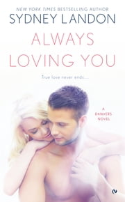 Always Loving You - A Danvers Novel ebook by Sydney Landon