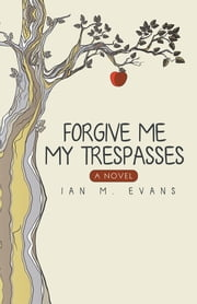 Forgive Me My Trespasses ebook by Ian M. Evans