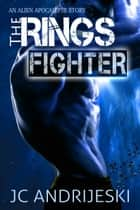 The Rings Fighter - A Sexy Alien Apocalypse Story ebook by JC Andrijeski