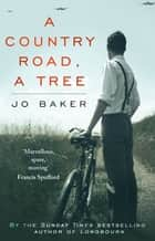A Country Road, A Tree ebook by Jo Baker