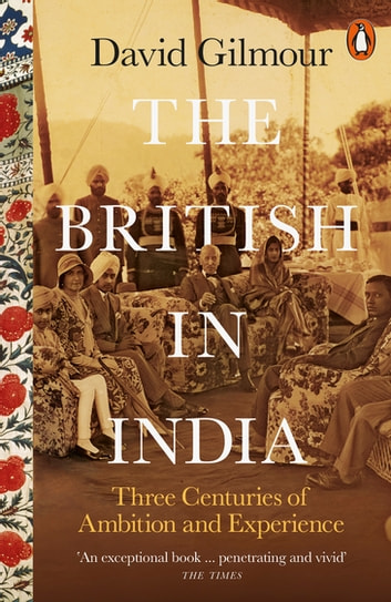 The British in India - Three Centuries of Ambition and Experience eBook by David Gilmour
