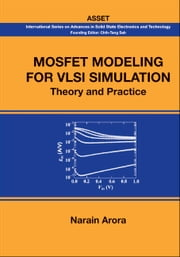 MOSFET Modeling for VLSI Simulation - Theory and Practice ebook by Narain Arora