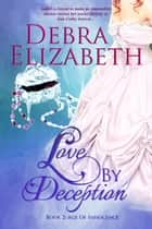 Love by Deception (Book 2, Age of Innocence) - A Historical Romance ebook by Debra Elizabeth