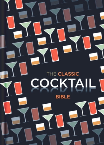 The Classic Cocktail Bible ebook by Spruce