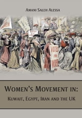 Womens Movement in: Kuwait, Egypt, Iran and the UK ebook by Amani Saleh Alessa