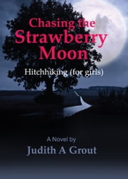 Chasing the Strawberry Moon, Hitchhiking (for girls) ebook by Judith A Grout
