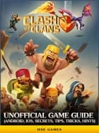 Clash of Clans Unofficial Game Guide (Android, iOS, Secrets, Tips, Tricks, Hints) ebook by Hse Games