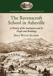 The Ravenscroft School in Asheville - A History of the Institution and Its People and Buildings ebook by Dale Wayne Slusser
