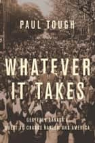 Whatever It Takes ebook by Paul Tough