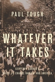 Whatever It Takes - Geoffrey Canada's Quest to Change Harlem and America ebook by Paul Tough