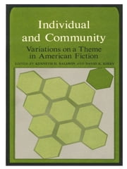 Individual and Community - Variations on a Theme in American Fiction ebook by Kenneth H. Baldwin,David K. Kirby