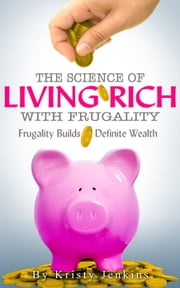 The Science of Living Rich with Frugality ebook by Kristy Jenkins