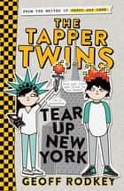 The Tapper Twins Tear up New York - Book 2 ebook by Geoff Rodkey