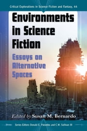 Environments in Science Fiction - Essays on Alternative Spaces ebook by Susan M. Bernardo,Donald E. Palumbo,C.W. Sullivan III