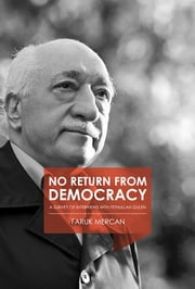 No Return from Democracy - A Survey of Interviews with Fethullah Gulen ebook by Faruk Mercan