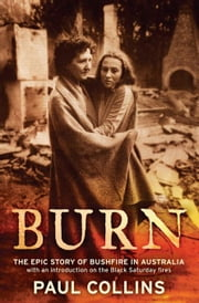 Burn: The Epic Story of Bushfire in Australia ebook by Collins, Paul