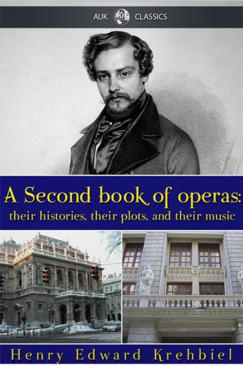 A Second Book of Operas eBook by Henry Edward Krehbiel