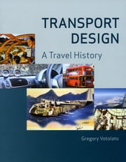 Transport Design - A Travel History ebook by Gregory Votolato