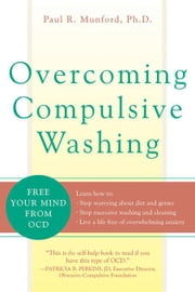Overcoming Compulsive Washing: Free Your Mind from Ocd ebook by Munford, Paul R.