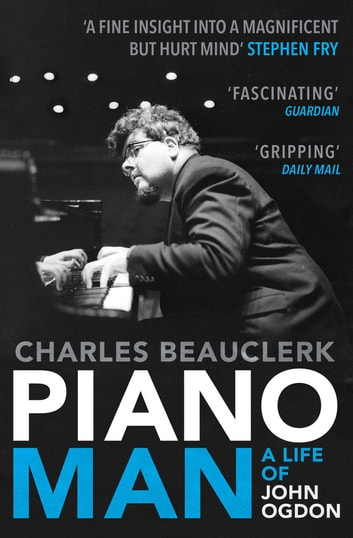 Piano Man - Life of John Ogdon ebook by Charles Beauclerk