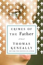 Crimes of the Father - A Novel ebook by Thomas Keneally