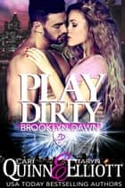 Play Dirty - Brooklyn Dawn, #1 ebook by Cari Quinn, Taryn Elliott