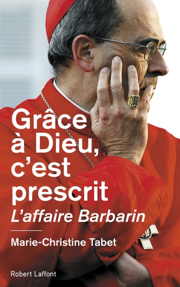 Grâce à Dieu, c'est prescrit - L'affaire Barbarin ebook by Marie-Christine TABET