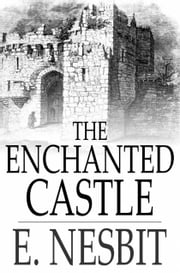 The Enchanted Castle ebook by E. Nesbit