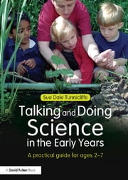 Talking and Doing Science in the Early Years - A practical guide for ages 2-7 ebook by Sue Dale Tunnicliffe