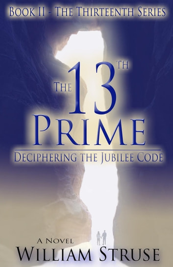 The 13th Prime: Deciphering the Jubilee Code - The Thirteenth Series, #2 ebook by William Struse