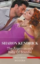 The Argentinian's Baby of Scandal ebook by Sharon Kendrick