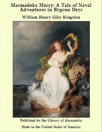 Marmaduke Merry: A Tale of Naval Adventures in Bygone Days ebook by William Henry Giles Kingston
