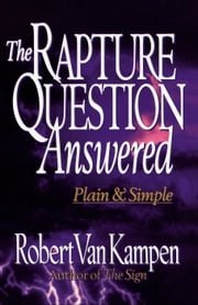 The Rapture Question Answered - Plain and Simple ebook by Robert Van Kampen